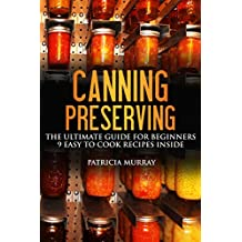 CANNING AND PRESERVING: the Ultimate Guide For Beginners (All About Supplies, Equipment + 9 Easy Recipes For Dummies) (English Edition)