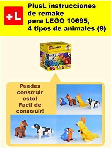 PlusL instrucciones de remake para LEGO 10695,4 tipos de animales (9): Usted puede construir 4 tipos de animales (9) de sus propios ladrillos