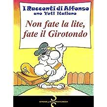 NON FATE LA LITE, FATE IL GIROTONDO (I Racconti di Alfonso, uno Yeti italiano Vol. 13)