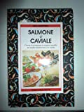 Collana Gli Zaffiri - SALMONE & CAVIALE. Come riconoscere le migliori qualità, le ricette tradizionali e le novità