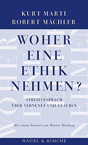 Woher eine Ethik nehmen?: Streitgespräch über Vernunft und Glauben. Mit einem Vorwort von Werner Morlang