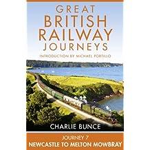 Journey 7: Newcastle to Melton Mowbray (Great British Railway Journeys, Book 7)