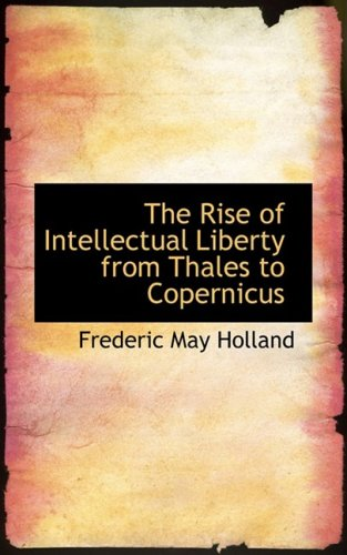 The Rise of Intellectual Liberty from Thales to Copernicus