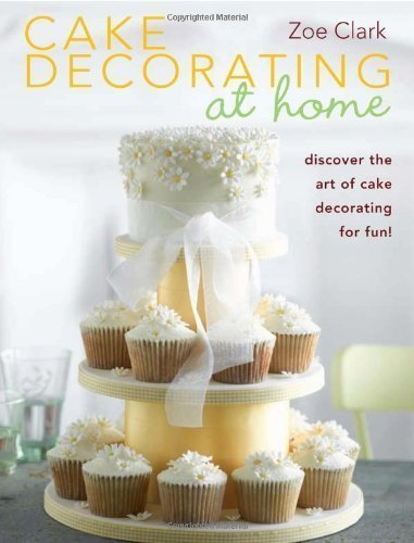 Cake Decorating at Home by Clark, Zoe ( 2010 )