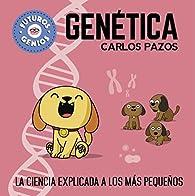 Genética : La ciencia explicada a los más pequeños par Carlos Pazos