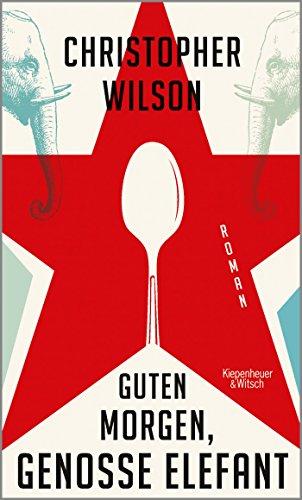 Buchseite und Rezensionen zu 'Guten Morgen, Genosse Elefant: Roman' von Christopher Wilson