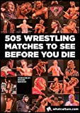 505 Wrestling Matches To See Before You Die: The definitive guide to every must-see wrestling match. (English Edition)