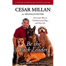 Be the Pack Leader: Use Cesar's Way to Transform Your Dog ... and Your Life by Cesar Millan (2008-03-06)