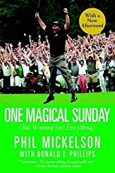 One Magical Sunday: (But Winning Isn't Everything) by Phil Mickelson (2007-04-02)