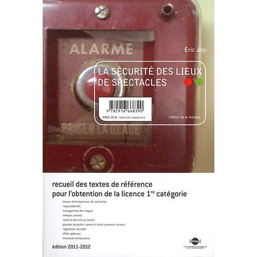 La sécurité des lieux de spectacles : Recueil des textes de référence pour l'obtention de la licence 1re catégorie