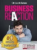 eBook Gratis da Scaricare Business Reaction Come Costruire La Tua Azienda Passo Passo Senza Nessuna Esperienza Nel Mondo Degli Affari e Diventare Un Imprenditore Di Successo (PDF,EPUB,MOBI) Online Italiano