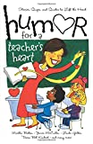 Humor for a Teacher's Heart: Stories, Quips, and Quotes to Lift the Heart (Humor for ...