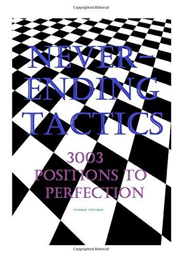Neverending Tactics: 3003 Positions to Perfection por Lyudmil Tsvetkov