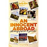 An Innocent Abroad: Life-Changing Trips from 35 Great Writers (Lonely Planet Travel Literature) by John Berendt (14-Nov-2014) Paperback