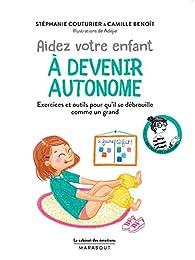 Aider votre enfant à devenir autonome par Stéphanie Couturier