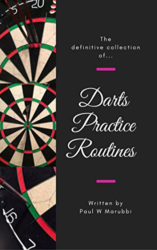 The Definitive Collection of Darts Practice Routines (English Edition)