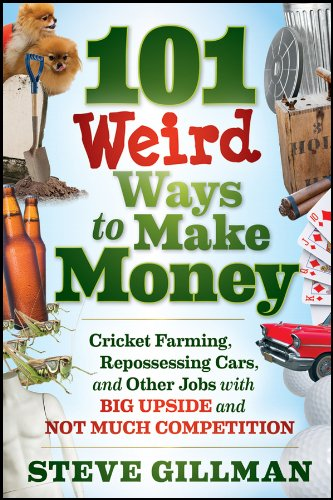 101 weird ways to make money cricket farming repossessing cars and other jobs
