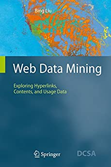Web Data Mining: Exploring Hyperlinks, Contents, and Usage Data (Data-Centric Systems and Applications) von [Liu, Bing]