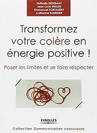 Transformez votre colère en énergie positive ! : Poser les limites et se faire respecter par Nathalie Dedebant