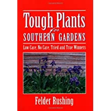 Tough Plants for Southern Gardens by Felder Rushing (2003-06-01)
