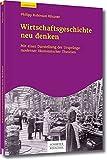 Wirtschaftsgeschichte neu denken: Mit einer Darstellung der Ursprünge moderner ökonomischer Theorien - Philipp Robinson Rössner
