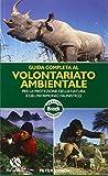 Guida completa al volontariato ambientale per la protezione della natura e del patrimonio faunistico (Bradt Guides)