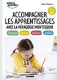 Accompagner les apprentissages avec la pédagogie Montessori 3-6 ans - Langage, lecture, écriture, calcul