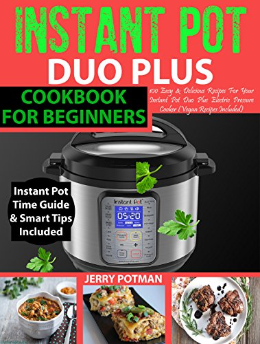 INSTANT POT Duo Plus Cookbook: Easy & Delicious Recipes For Your Instant Pot Duo Plus and Other Instant Pot Electric Pressure Cookers (Vegan Recipes Included) (English Edition)