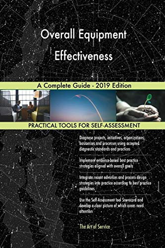 Overall Equipment Effectiveness A Complete Guide - 2019 Edition