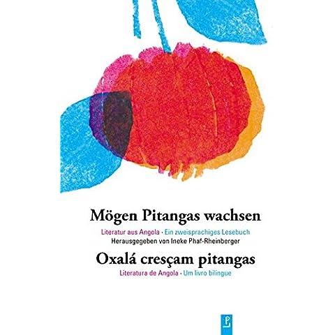 Mögen Pitangas wachsen: Literatur aus Angola. Ein zweisprachiges Lesebuch