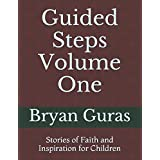 Guided Steps: Stories of Faith and Inspiration for Children (Volume One, Band 1)