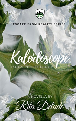 Kaleidoscope: Escape into the Beauty of Love (Escape from Reality Series Book 10) by [Delude, Rita]