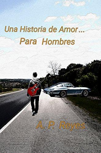 Una historia de amor... para hombres de [Pineda Reyes, Adrián]