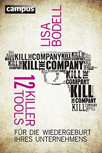 Kill the Company: 12 Killer-Tools für die Wiedergeburt Ihres Unternehmens