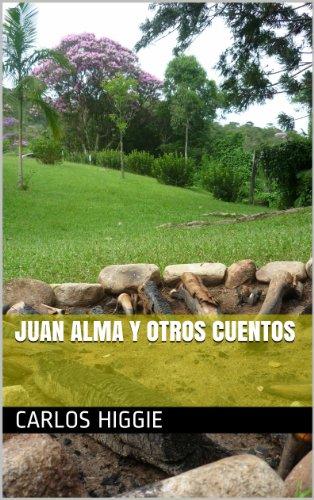 JUAN ALMA Y OTROS CUENTOS por CARLOS HIGGIE