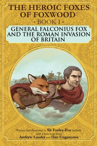General Falconius Fox and the Roman Invasion of Britain (The Heroic Foxes of Foxwood)