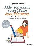 Aider son enfant à être à l'aise avec l'écriture: Une méthode innovante qui mêle exercices, jeux et relaxation
