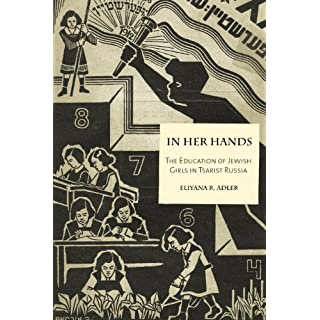 In Her Hands: The Education of Jewish Girls in Tsarist Russia (English Edition)