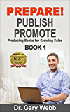PREPARE! PUBLISH! PROMOTE!  Book 1: Producing Books for Growing Sales (Prepare Publish Promote) (English Edition)