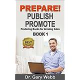 PREPARE! PUBLISH! PROMOTE!  Book 1: Producing Books for Growing Sales (Prepare Publish Promote) (English Edition)