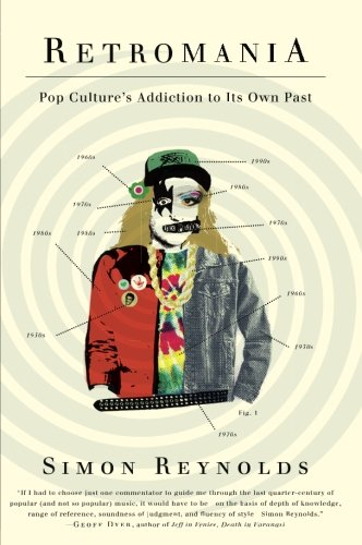 Retromania: Pop Culture's Addiction to Its Own Past por Simon Reynolds