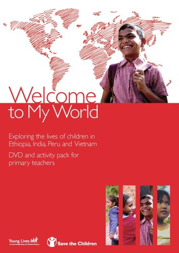 Welcome to My World: Exploring the Lives of Four Children Growing Up in Ethiopia, India, Peru and Vietnam - DVD and Activity Pack for Primary School Teachers
