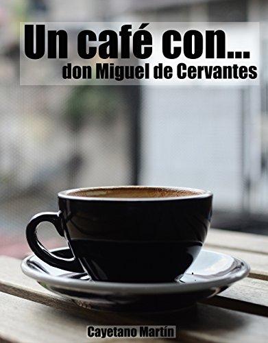 Un Café con... don Miguel de Cervantes