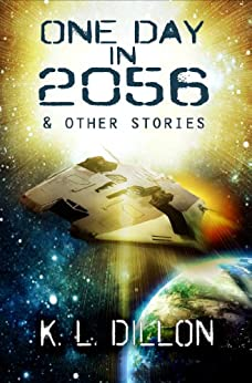 One Day in 2056 & Other Stories by [Dillon, K. L.]