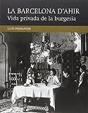 Vida Privada De La Burgesia (La Barcelona d'ahir)