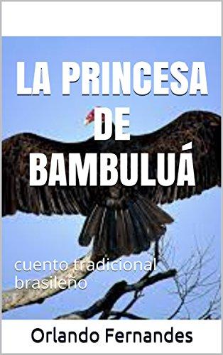 LA PRINCESA DE BAMBULUÁ: cuento tradicional brasileño por Orlando Fernandes