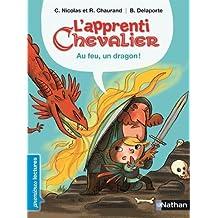 L'apprenti chevalier, au feu, un dragon ! - Premières Lectures CP Niveau 3 - Dès 6 ans