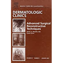 Advanced Surgical Techniques, An Issue of Dermatologic Clinics (The Clinics: Dermatology)