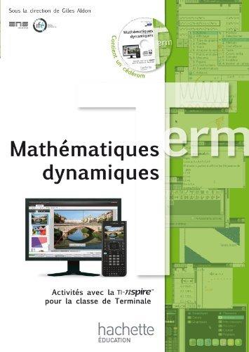 Mathématiques dynamiques - Activités avec la TI-Nspire pour la classe de Terminale + CD by Ecole Normale Supérieure de Lyon (2011-08-10)