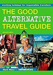 [(The Good Alternative Travel Guide : Exciting Holidays for Responsible Travellers)] [By (author) Mark Mann ] published on (August, 2002)